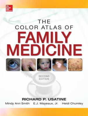 Color Atlas of Family Medicine By Usatine, Richard/ Smith, Mindy Ann/ Mayeaux, E. J., Jr./ Chumley, Heidi/ Tysinger, James