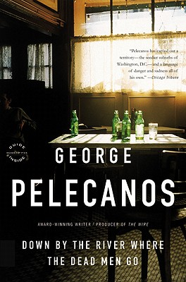 Down by the River Where the Dead Men Go By Pelecanos, George P.