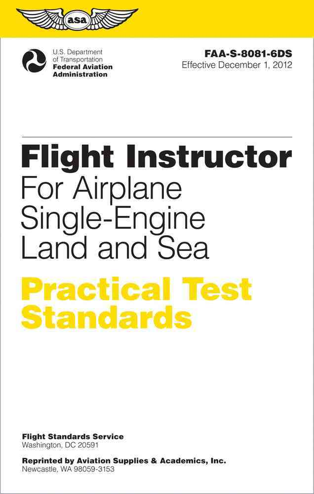 Flight Instructor Practical Test Standards for Airplane, Single-engine Land and Sea By Federal Aviation Administration